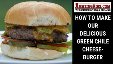 How To Make Our Delicious Green Chile Cheeseburger