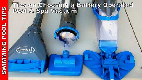 Battery Operated Pool & Spa Vacuums: Tips on Choosing the Right Vacuum
