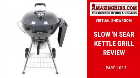 Slow 'N Sear Kettle Grill Review - Part 1 - The AmazingRibs.com Virtual Showroom