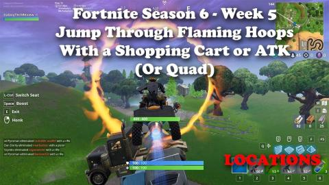 03 26 fortnite season 6 week 5 jump through flaming hoops with a shopping cart - speed 27 or more fortnite