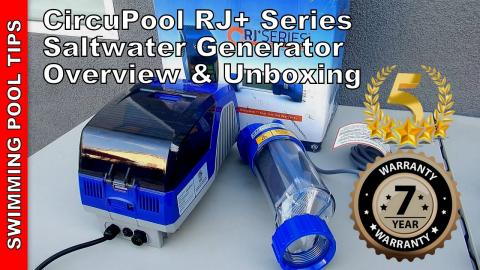 CircuPool RJ+ Series Saltwater Generator Overview: 7 Year Limited Warranty & 15,000 Hour Cell Life!