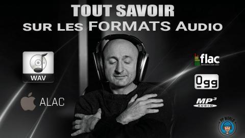 TOUT Savoir Sur Les FORMATS Audio WAV, FLAC, MP3, AAC, ALAC, WMA, OGG Vorbis...!