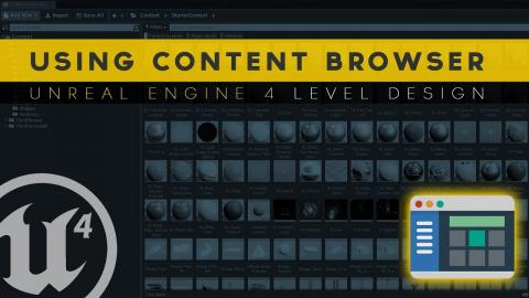 Using The Content Browser - #11 Unreal Engine 4 Level Design Tutorial Series