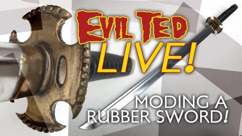 Evil Ted Live: Moding a Rubber Sword.