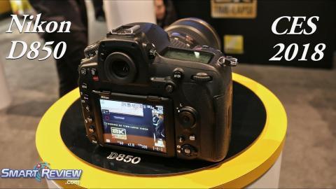CES 2018 | Nikon D850 4K DSLR | FX Sensor 45.7 Megapixels | SmartReview.com