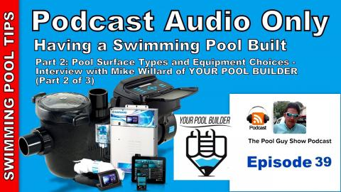 """Having a Swimming Pool Built: Surfaces & Equipment- Mike Willard """"Your Pool Builder"""" Part 2 of 3"""