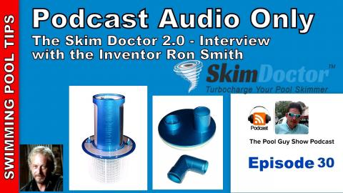 Podcast Audio Only - Episode 30: The SkimDoctor 2.0, Interview with the Inventor Ron Smith