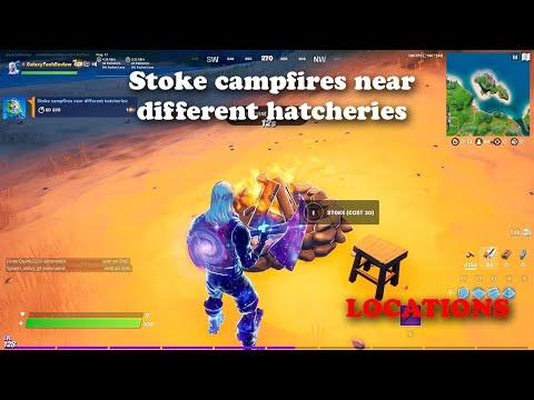 Stoke campfires near different hatcheries LOCATIONS   Fortnite