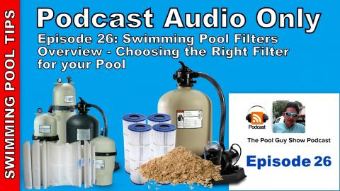 Podcast Audio Only - Episode 26: Swimming Pool Filter Types Overview