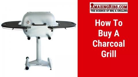 How To Buy A Charcoal Grill From AmazingRibs.com