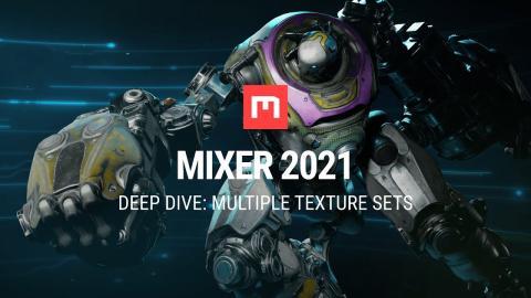 Mixer 2021 Deep Dive: Multiple Texture Sets