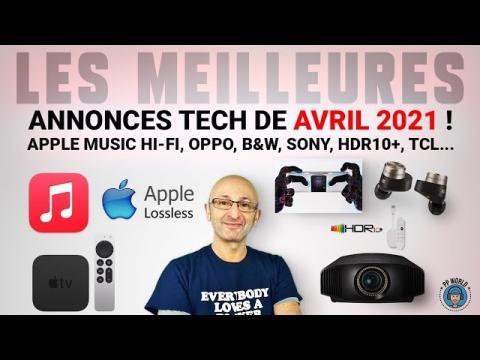 Les MEILLEURES Annonces Tech Avril 2021 (APPLE Music Hi-Fi, Sony, B&W, HDR, TCL, Xiaomi...)