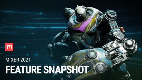 Mixer 2021: Feature Snapshot