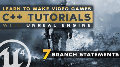 Conditional / Branch Statements - #7 C++ Fundamentals with Unreal Engine 4
