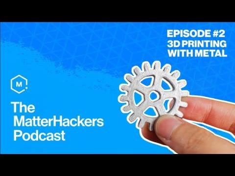 Metal 3D Printing | The MatterHackers Podcast | Episode 2