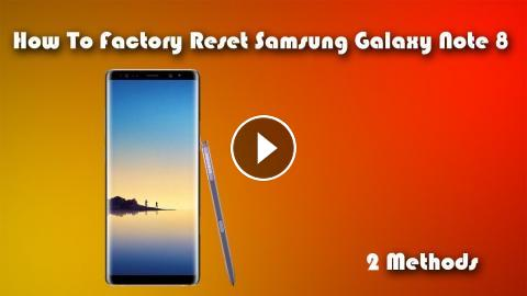 How to Factory Reset Hard Rest Samsung Galaxy Note 8 Both Ways
