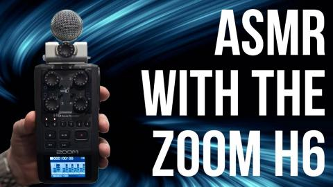 ASMR with the ZOOM h6 and the MSH-6 Capsule