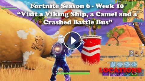 Fortnite Season 6 Week 10 Visit A Viking Ship A Camel And A