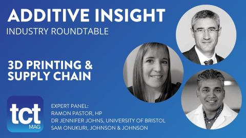 Additive Insight Industry Roundtable -  3D Printing & Supply Chain