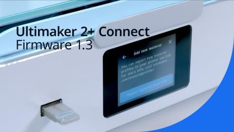 Firmware 1.3 for the Ultimaker 2+ Connect is here!