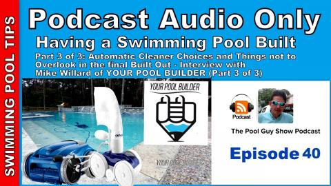 "Having a Pool Built: Cleaners & Things Not to Miss- Mike Willard ""Your Pool Builder"" Part 3 of 3"