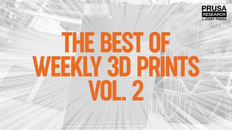 The best of Weekly 3D Prints Vol. 2