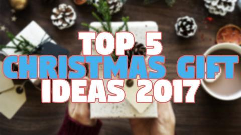 Top 5 Christmas Gift Ideas - 2017