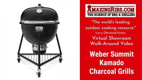 Weber Summit Kamado Charcoal Grills Review - Part 1 - The AmazingRibs.com Virtual Showroom