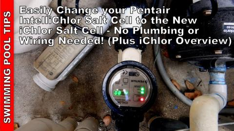Easily Change a Pentair IntelliChlor Salt Cell to the New iChlor Cell -No Plumbing or Wiring Needed!