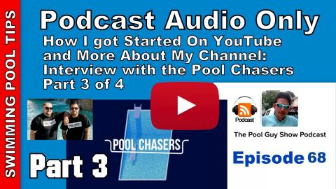 How I Got Started with my YouTube Channel, Interview with the Pool Chaser Podcast Part 3 of 4
