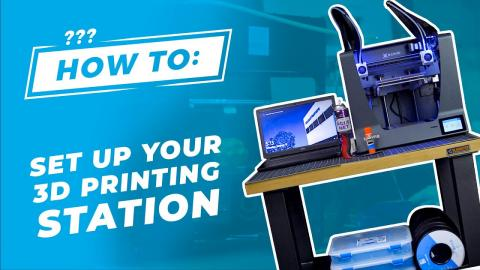 How To: Set Up Your 3D Printing Station