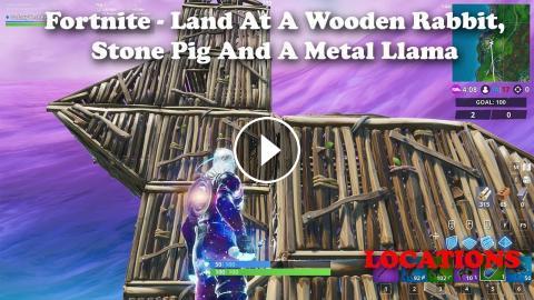 Fortnite Visit A Wooden Rabbit A Stone Pig And A Metal Llama Locations