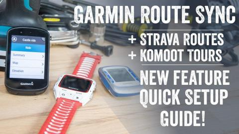 Quick Tips: Garmin Launches Strava & Komoot Route Sync - How to guide!