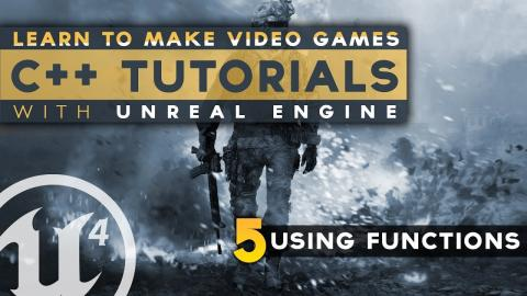 Using Functions - #5 C++ Fundamentals with Unreal Engine 4