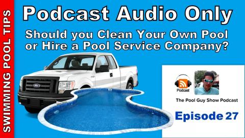 Podcast Audio Only - Episode 27: Should You Clean Your Own Pool Or Hire a Pool Service Company?